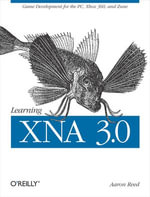 Learning XNA 3.0 : XNA 3.0 Game Development for the PC, Xbox 360, and Zune - Aaron Reed