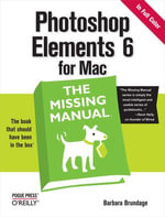 Photoshop Elements 6 for Mac : The Missing Manual: The Missing Manual - Barbara Brundage