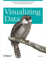 Visualizing Data : Exploring and Explaining Data with the Processing Environment - Ben Fry