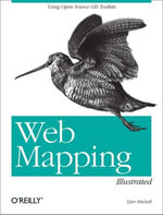 Web Mapping Illustrated : Using Open Source GIS Toolkits - Tyler Mitchell