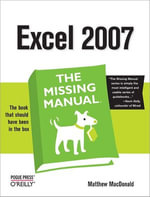 Excel 2007 : The Missing Manual - Matthew MacDonald