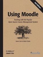 Using Moodle : Teaching with the Popular Open Source Course Management System - Jason Cole