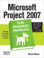 Microsoft Project 2007 : The Missing Manual: The Missing Manual - Bonnie Biafore