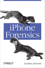 iPhone Forensics : Recovering Evidence, Personal Data, and Corporate Assets - Jonathan Zdziarski