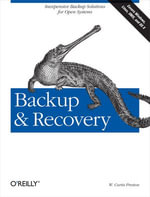 Backup & Recovery : Inexpensive Backup Solutions for Open Systems - W. Curtis Preston