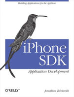 iPhone SDK Application Development : Building Applications for the AppStore - Jonathan Zdziarski