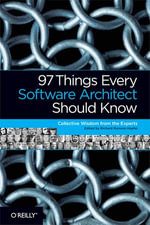 97 Things Every Software Architect Should Know : Collective Wisdom from the Experts - Richard Monson-Haefel