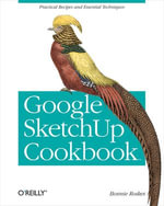 Google SketchUp Cookbook : Practical Recipes and Essential Techniques - Bonnie Roskes