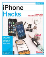 iPhone Hacks : Pushing the iPhone and iPod touch Beyond Their Limits - David Jurick