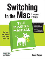 Switching to the Mac : The Missing Manual, Leopard Edition: Leopard Edition - David Pogue