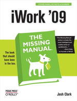 iWork '09 : The Missing Manual: The Missing Manual - Josh Clark