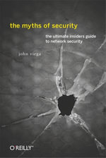 The Myths of Security : What the Computer Security Industry Doesn't Want You to Know - John Viega