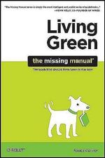 Living Green : The Missing Manual - Nancy Conner
