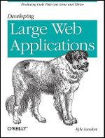 Developing Large Web Applications : Producing Code That Can Grow and Thrive - Kyle Loudon