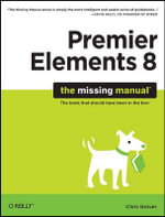 Premier Elements 8  :  The Missing Manual - Chris Grover