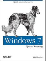 Windows 7: Up and Running : A Quick, Hands-on Introduction - Wei-Meng Lee