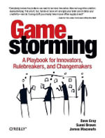 Gamestorming : A Playbook for Innovators, Rulebreakers, and Changemakers - Dave Gray