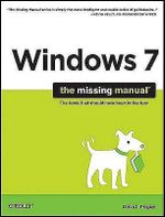 Windows 7 : The Missing Manual : The Book That Should Have Been In The Box - David Pogue