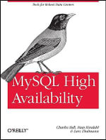 MySQL High Availability : Tools for Robust Data Centers - Charles Bell