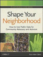Shape Your Neighborhood : How to Use Public Data for Community Advocacy and Activism - Ezra Haber Glenn