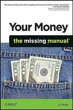 Your Money : The Missing Manual - J.D. Roth