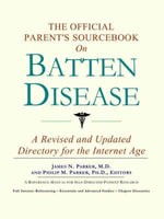 The Official Parent's Sourcebook on Batten Disease : A Revised and Updated Directory for the Internet Age - Icon Health Publications