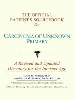 The Official Patient's Sourcebook on Carcinoma of Unknown Primary : A Revised and Updated Directory for the Internet Age - Icon Health Publications
