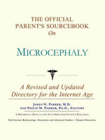 The Official Parent's Sourcebook on Microcephaly : A Revised and Updated Directory for the Internet Age - Icon Health Publications