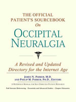 The Official Patient's Sourcebook on Occipital Neuralgia : A Revised and Updated Directory for the Internet Age - Icon Health Publications