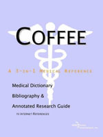 Coffee - A Medical Dictionary, Bibliography, and Annotated Research Guide to Internet References : A Medical Dictionary, Bibliography, and Annotated Research Guide to Internet References - Icon Health Publications