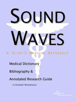 Sound Waves - A Medical Dictionary, Bibliography, and Annotated Research Guide to Internet References - Icon Health Publications