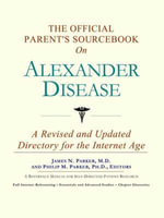 The Official Parent's Sourcebook on Alexander Disease : A Revised and Updated Directory for the Internet Age - Icon Health Publications
