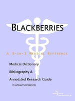 Blackberries : A Medical Dictionary, Bibliography, and Annotated Research Guide to Internet References - Icon Health Publications