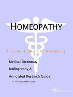 Homeopathy : A Medical Dictionary, Bibliography, and Annotated Research Guide to Internet References - Icon Health Publications