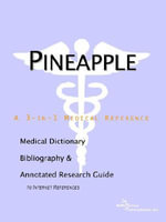 Pineapple - A Medical Dictionary, Bibliography, and Annotated Research Guide to Internet References : A Medical Dictionary, Bibliography, and Annotated ... - ICON Health Publications
