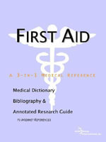 First Aid - A Medical Dictionary, Bibliography, and Annotated Research Guide to Internet References - ICON Health Publications