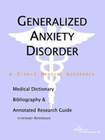 Generalized Anxiety Disorder - A Medical Dictionary, Bibliography, and Annotated Research Guide to Internet References - Icon Health Publications