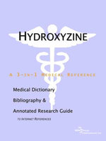 Hydroxyzine - A Medical Dictionary, Bibliography, and Annotated Research Guide to Internet References - Icon Health Publications