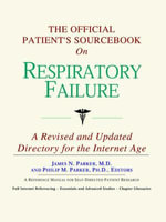 The Official Patient's Sourcebook on Respiratory Failure : A Revised and Updated Directory for the Internet Age - Icon Health Publications