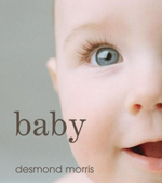 Baby : A Portrait of the Amazing First Two Years of Life - Desmond Morris
