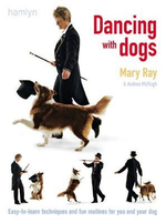 Dancing with Dogs : Easy-to-Learn Techniques and Fun Routines For you and Your Dog - Mary Ray