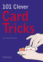 101 Clever Card Tricks : Weird, Wacky and Wonderful Ways for Prevention and... - Cara Frost-Sharratt