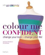 Colour Me Confident : Change Your Look - Change Your Life! - Veronique Henderson