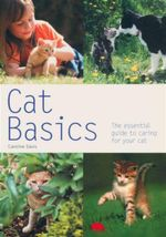 Cat Basics : The Practical Owner's Guide - Caroline Davis