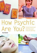 How Psychic are You? : Understand and Develop Your Natural Ability - Paul Roland
