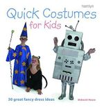 Quick Costumes for Kids : 30 Great Fancy Dress Ideas - Deborah House