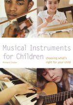 Musical Instruments for Children : Choosing What's Right for Your Child - Richard Crozier