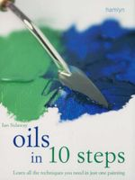 Oils in 10 Steps : Learn All the Techniques You Need in Just One Painting - Ian Sidaway