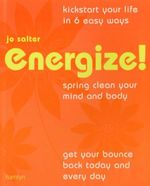 Energize!  : Spring Clean Your Mind and Body Get Your Bounce Back Today And Every Day - Jo Salter