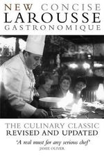 New Concise Larousse Gastronomique  : The World's Greatest Cookery Encyclopedia - Jol Robuchon